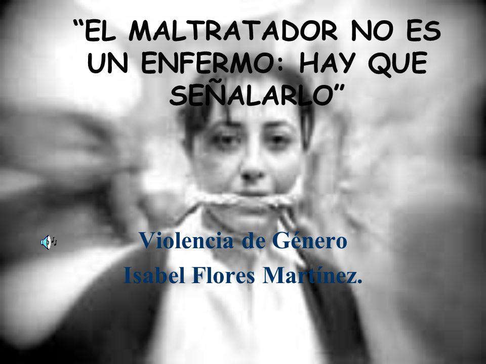 EL MALTRATADOR NO ES UN ENFERMO: HAY QUE SEÑALARLO