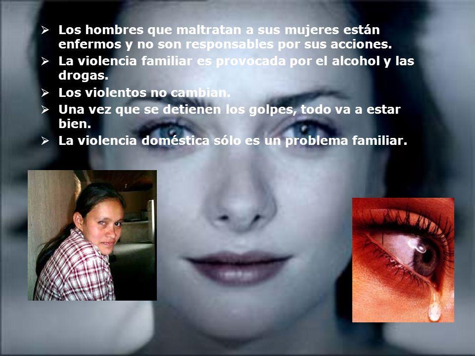 Los hombres que maltratan a sus mujeres están enfermos y no son responsables por sus acciones.
