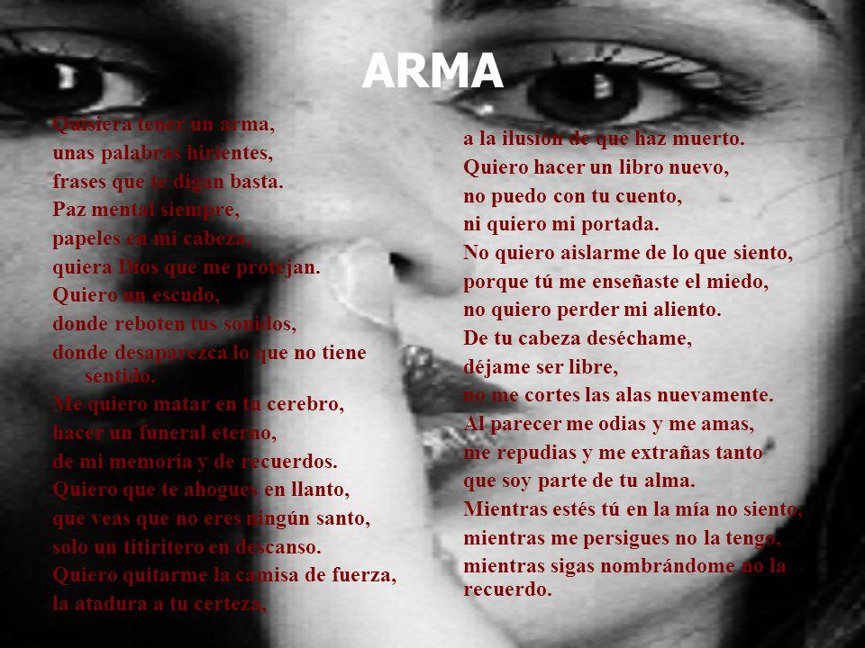 ARMA Quisiera tener un arma, unas palabras hirientes,