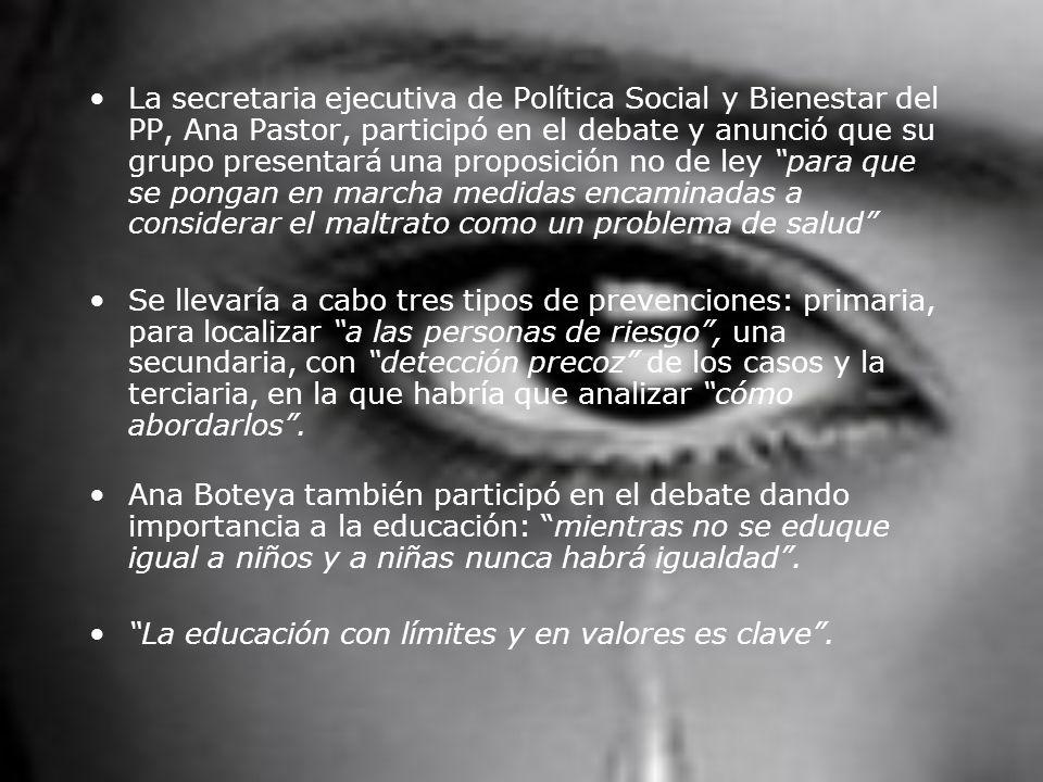 La secretaria ejecutiva de Política Social y Bienestar del PP, Ana Pastor, participó en el debate y anunció que su grupo presentará una proposición no de ley para que se pongan en marcha medidas encaminadas a considerar el maltrato como un problema de salud