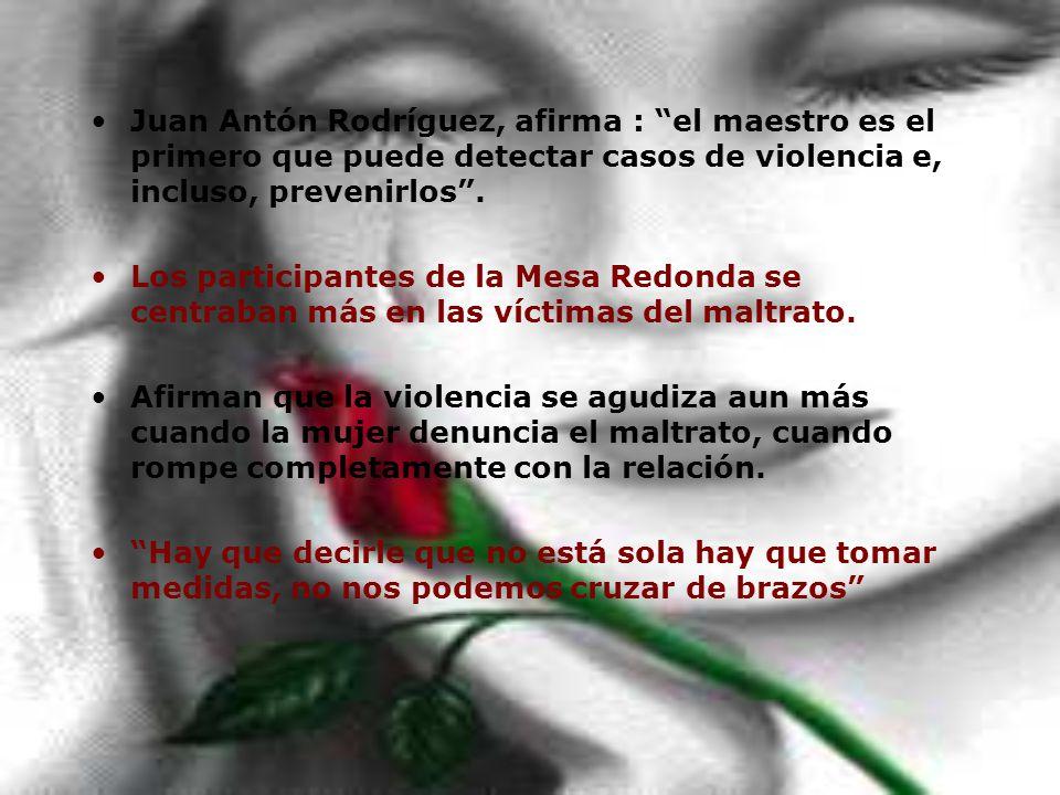 Juan Antón Rodríguez, afirma : el maestro es el primero que puede detectar casos de violencia e, incluso, prevenirlos .