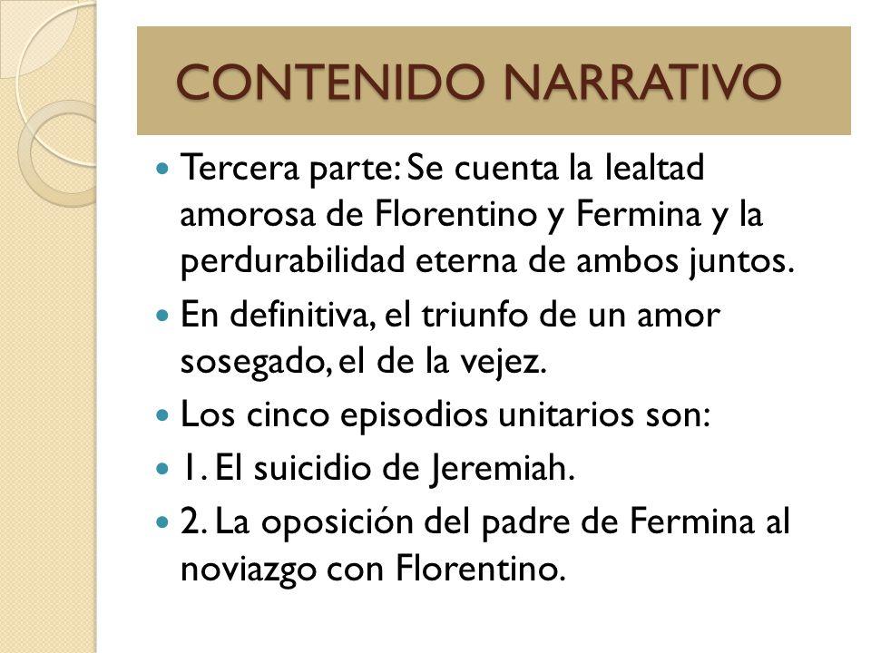 CONTENIDO NARRATIVO Tercera parte: Se cuenta la lealtad amorosa de Florentino y Fermina y la perdurabilidad eterna de ambos juntos.