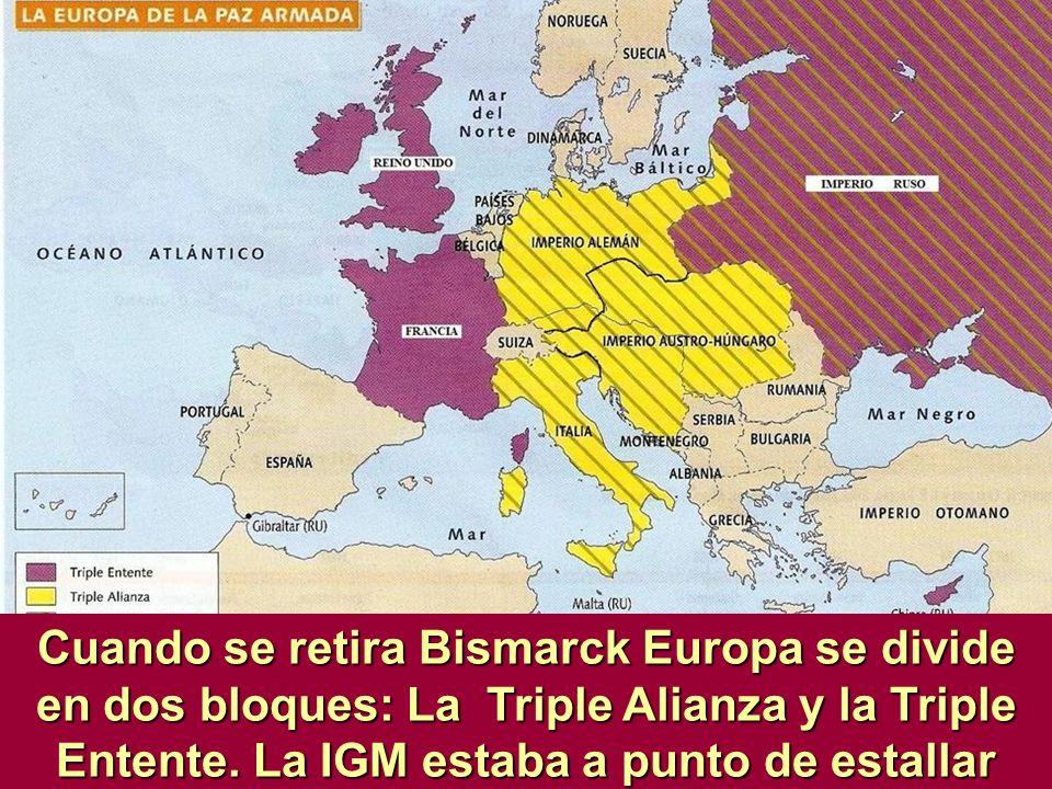 Cuando se retira Bismarck Europa se divide en dos bloques: La Triple Alianza y la Triple Entente.