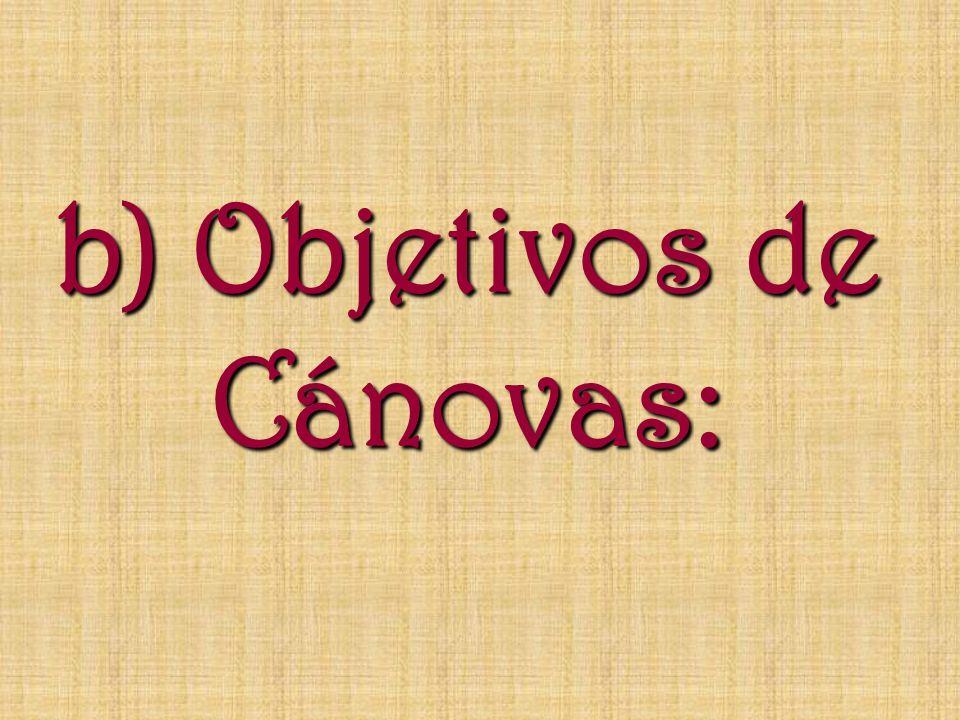 b) Objetivos de Cánovas: