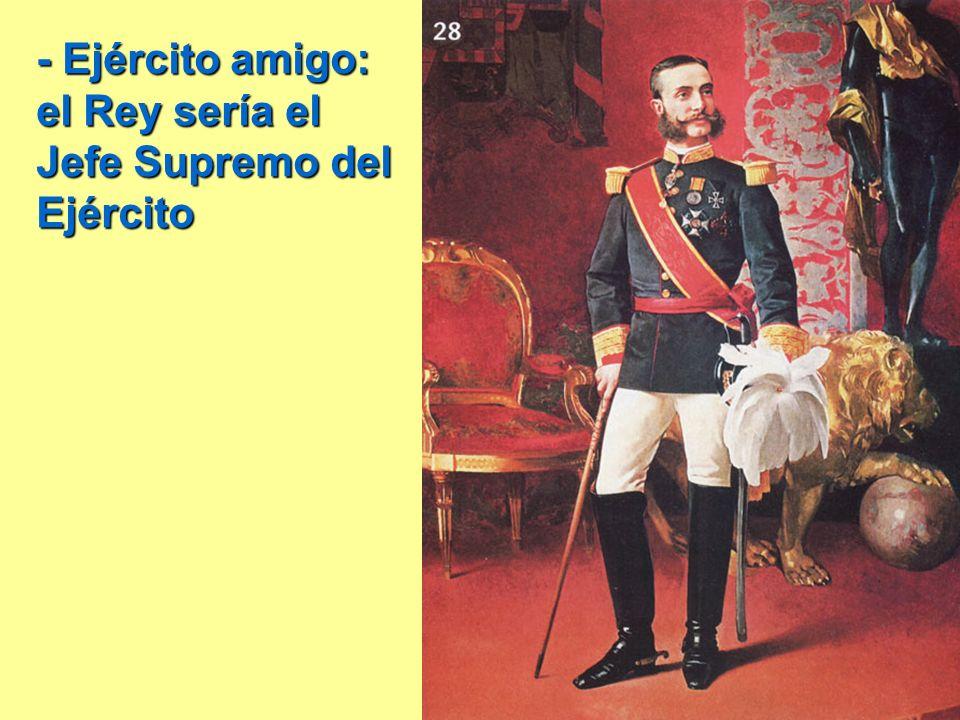 - Ejército amigo: el Rey sería el Jefe Supremo del Ejército