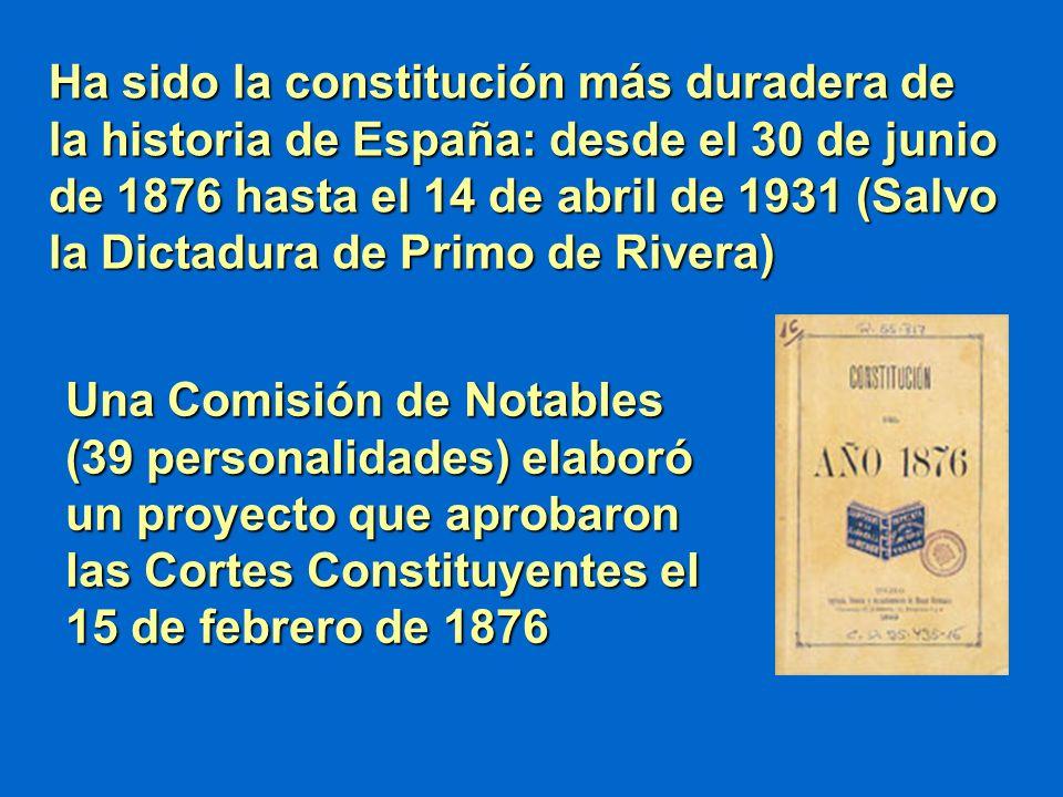 Ha sido la constitución más duradera de la historia de España: desde el 30 de junio de 1876 hasta el 14 de abril de 1931 (Salvo la Dictadura de Primo de Rivera)