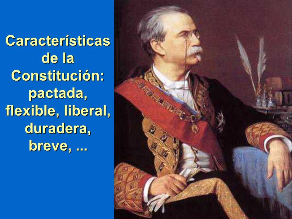 Características de la Constitución: pactada, flexible, liberal, duradera, breve, ...