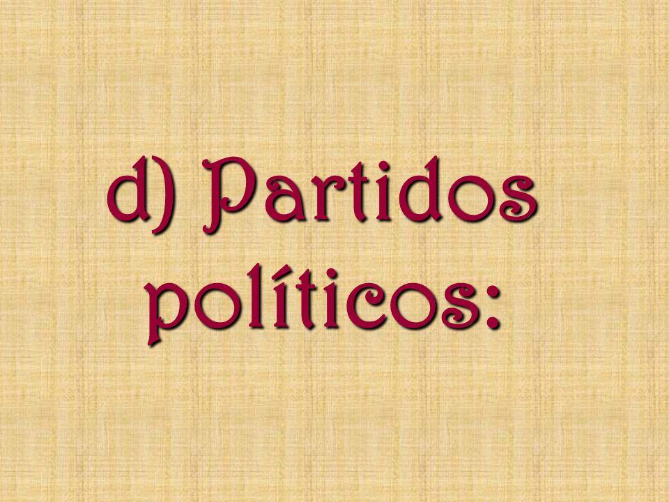 d) Partidos políticos: