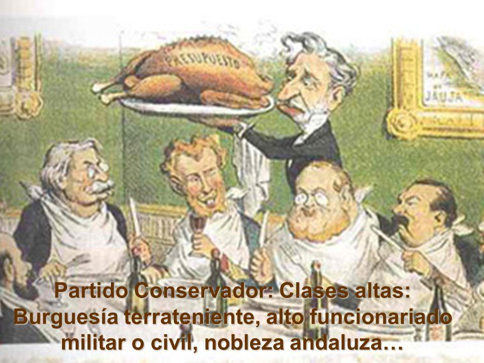 Partido Conservador: Clases altas: Burguesía terrateniente, alto funcionariado militar o civil, nobleza andaluza…