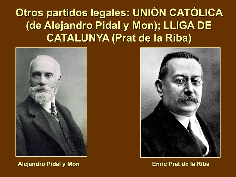 Otros partidos legales: UNIÓN CATÓLICA (de Alejandro Pidal y Mon); LLIGA DE CATALUNYA (Prat de la Riba)