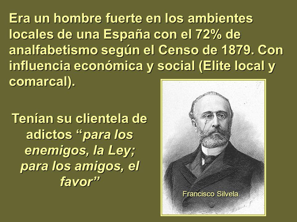 Era un hombre fuerte en los ambientes locales de una España con el 72% de analfabetismo según el Censo de 1879. Con influencia económica y social (Elite local y comarcal).