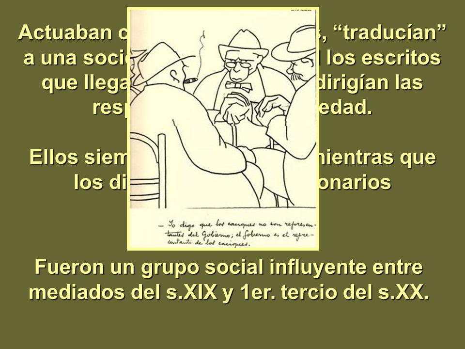 Actuaban como intermediarios, traducían a una sociedad de cultura oral los escritos que llegaban de la capital y dirigían las respuestas de esa sociedad.