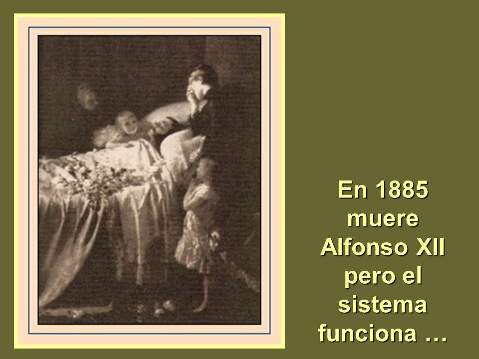 En 1885 muere Alfonso XII pero el sistema funciona …