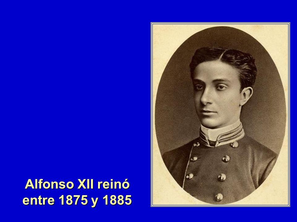 Alfonso XII reinó entre 1875 y 1885