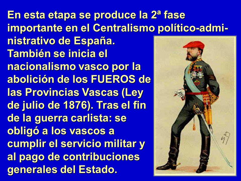 En esta etapa se produce la 2ª fase importante en el Centralismo político-admi- nistrativo de España.
