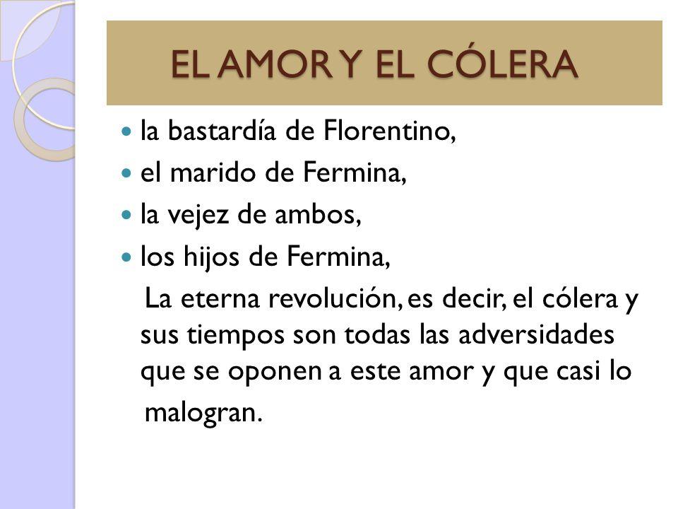 EL AMOR Y EL CÓLERA la bastardía de Florentino, el marido de Fermina,
