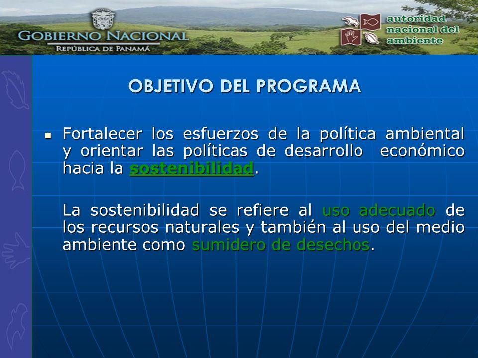 OBJETIVO DEL PROGRAMAFortalecer los esfuerzos de la política ambiental y orientar las políticas de desarrollo económico hacia la sostenibilidad.