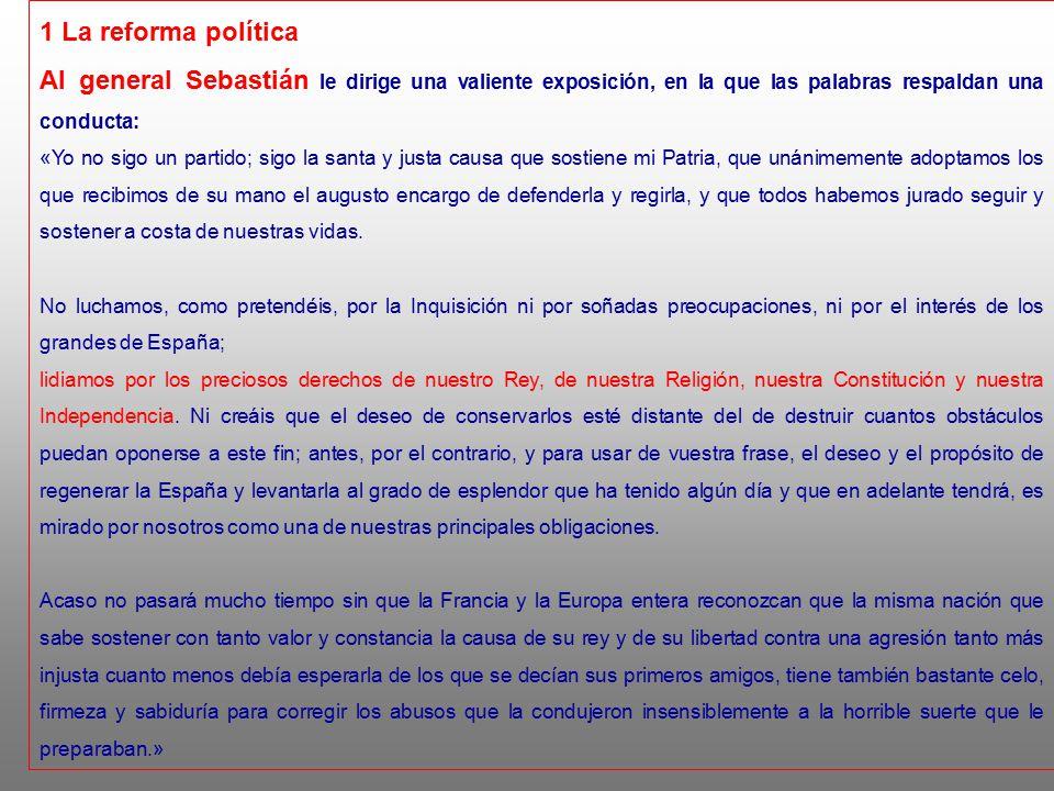 1 La reforma política Al general Sebastián le dirige una valiente exposición, en la que las palabras respaldan una conducta: