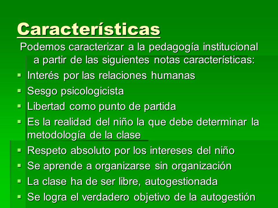 Características Podemos caracterizar a la pedagogía institucional a partir de las siguientes notas características: