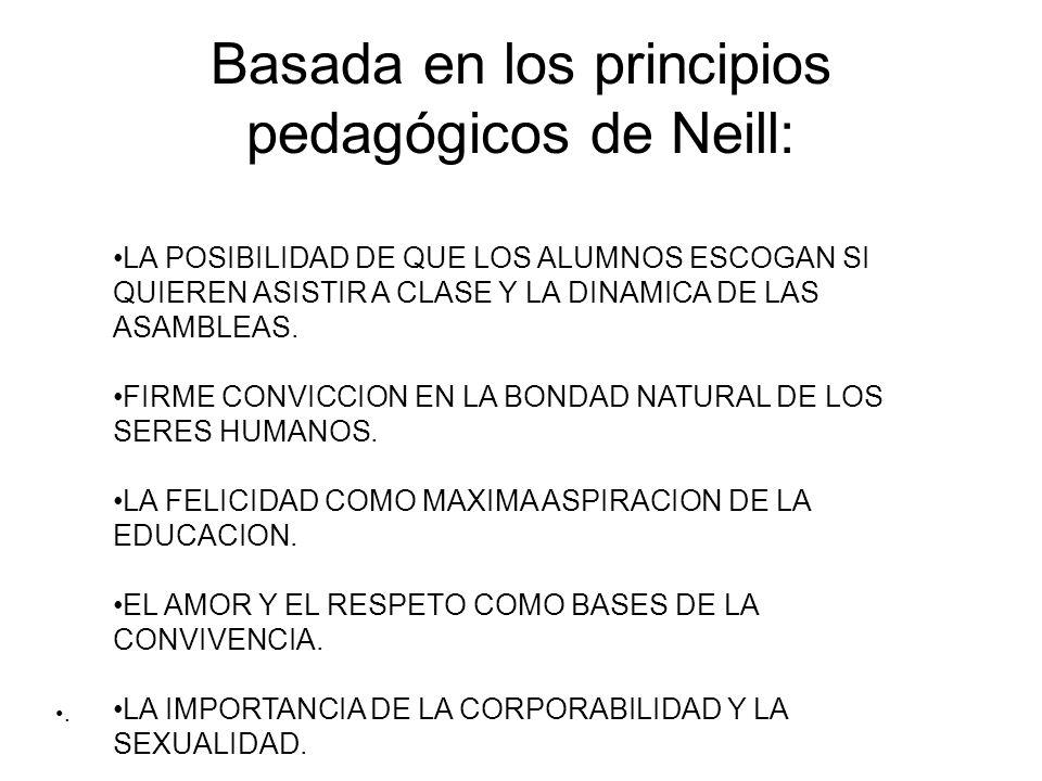 Basada en los principios pedagógicos de Neill: