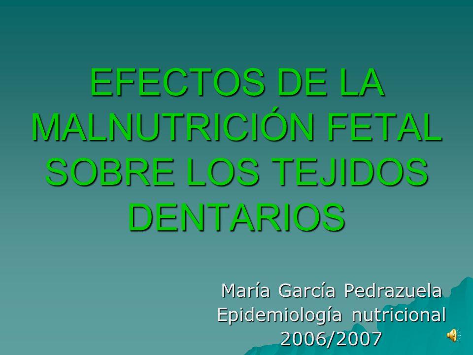 EFECTOS DE LA MALNUTRICIÓN FETAL SOBRE LOS TEJIDOS DENTARIOS