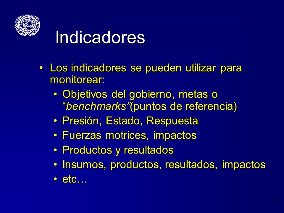 Indicadores Los indicadores se pueden utilizar para monitorear: