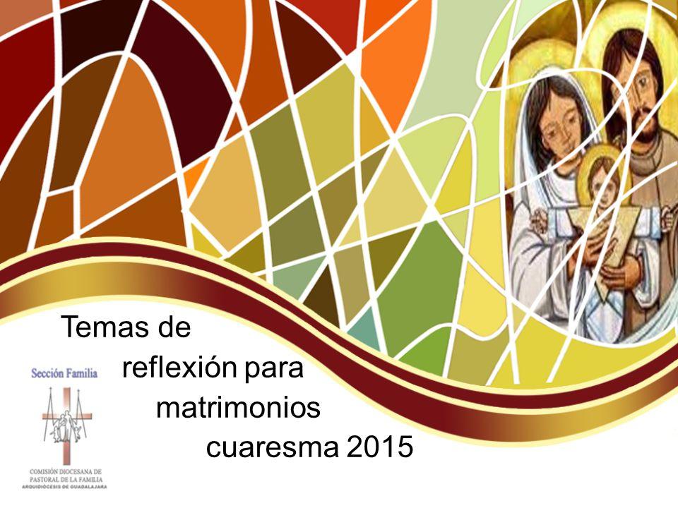Temas de reflexión para matrimonios cuaresma 2015