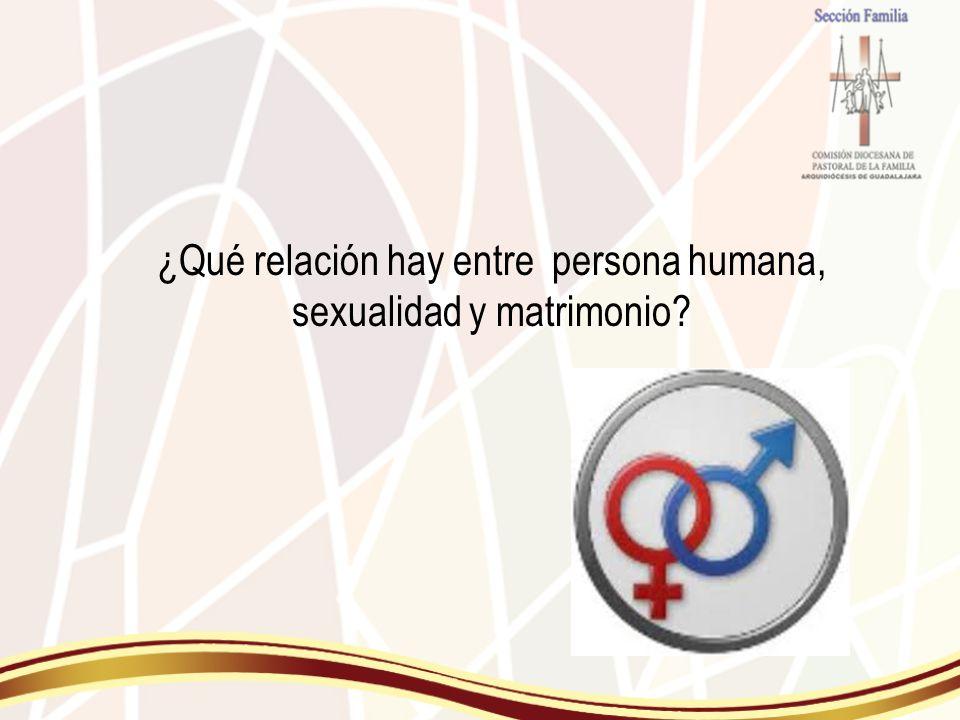 ¿Qué relación hay entre persona humana, sexualidad y matrimonio