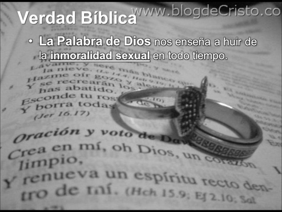 Verdad Bíblica La Palabra de Dios nos enseña a huir de la inmoralidad sexual en todo tiempo.