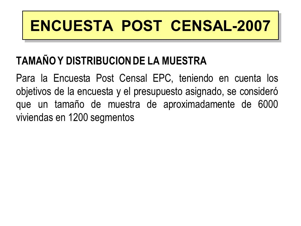 ENCUESTA POST CENSAL-2007 TAMAÑO Y DISTRIBUCION DE LA MUESTRA
