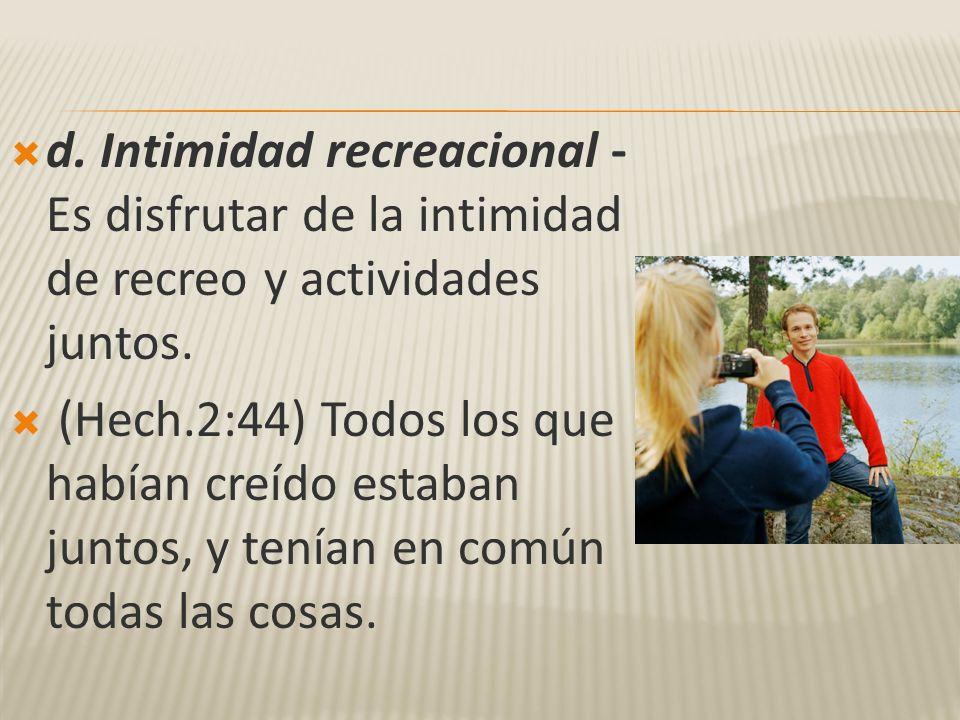 d. Intimidad recreacional - Es disfrutar de la intimidad de recreo y actividades juntos.