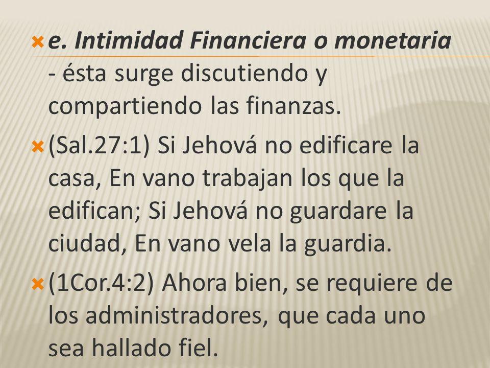 e. Intimidad Financiera o monetaria - ésta surge discutiendo y compartiendo las finanzas.