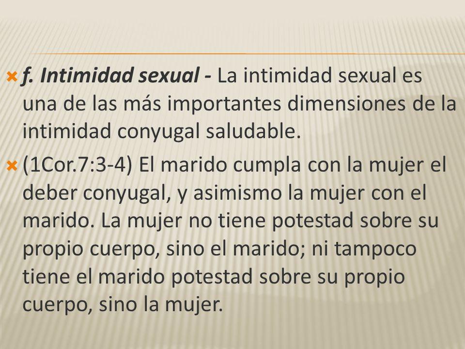 f. Intimidad sexual - La intimidad sexual es una de las más importantes dimensiones de la intimidad conyugal saludable.
