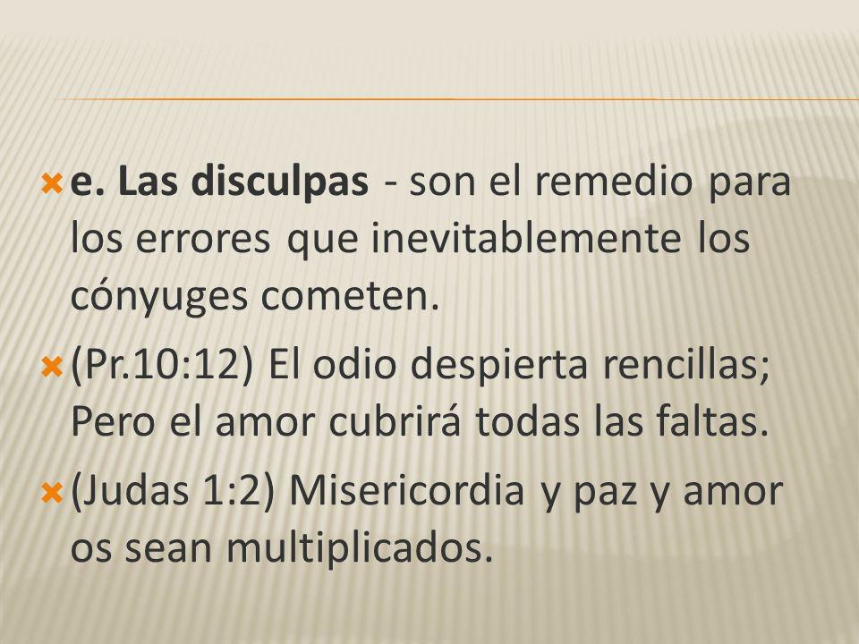 e. Las disculpas - son el remedio para los errores que inevitablemente los cónyuges cometen.