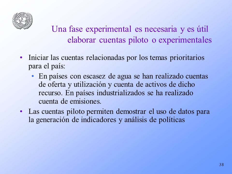 Una fase experimental es necesaria y es útil elaborar cuentas piloto o experimentales