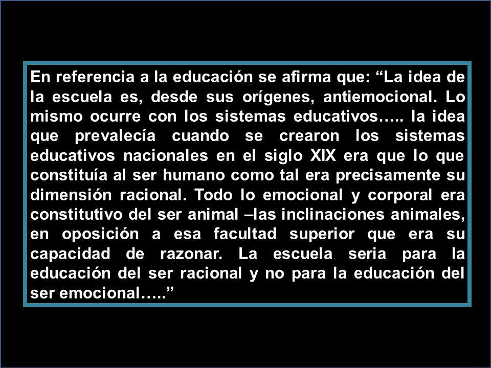 En referencia a la educación se afirma que: La idea de la escuela es, desde sus orígenes, antiemocional.