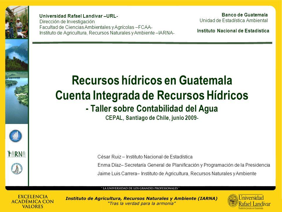 Recursos hídricos en Guatemala Cuenta Integrada de Recursos Hídricos - Taller sobre Contabilidad del Agua CEPAL, Santiago de Chile, junio 2009-