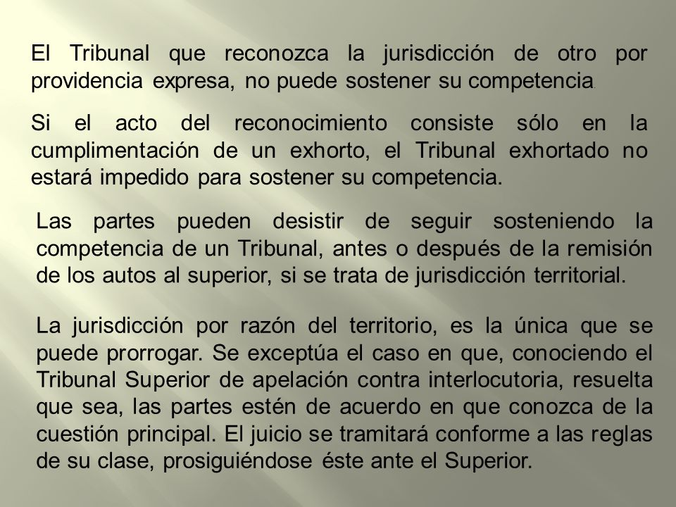 El Tribunal que reconozca la jurisdicción de otro por providencia expresa, no puede sostener su competencia.