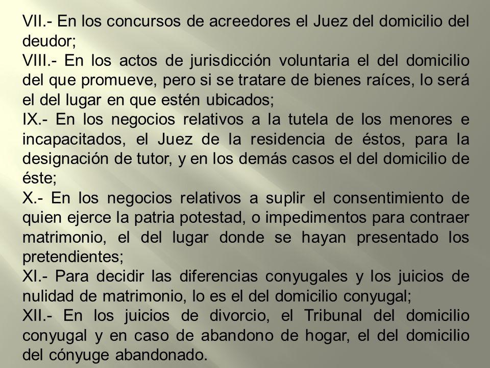 VII.- En los concursos de acreedores el Juez del domicilio del deudor;