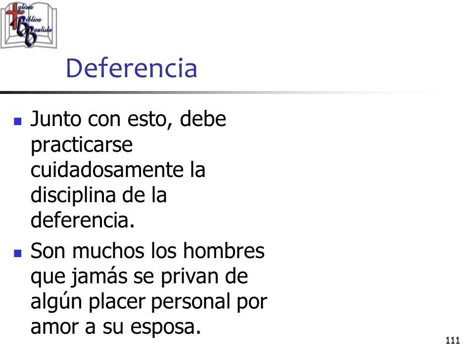 Deferencia Junto con esto, debe practicarse cuidadosamente la disciplina de la deferencia.
