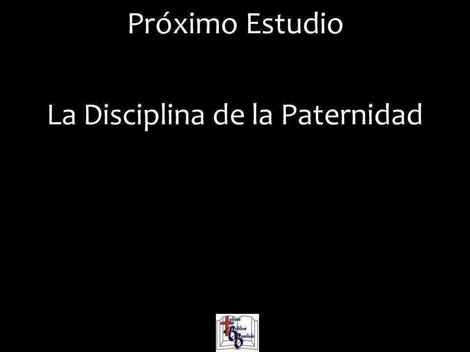 Próximo Estudio La Disciplina de la Paternidad
