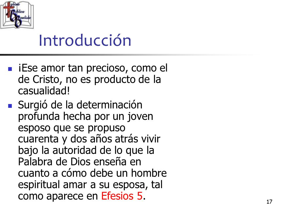 Introducción ¡Ese amor tan precioso, como el de Cristo, no es producto de la casualidad!