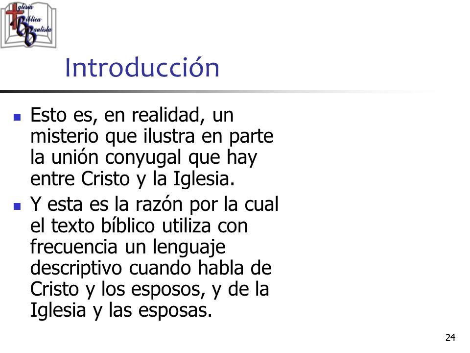 Introducción Esto es, en realidad, un misterio que ilustra en parte la unión conyugal que hay entre Cristo y la Iglesia.