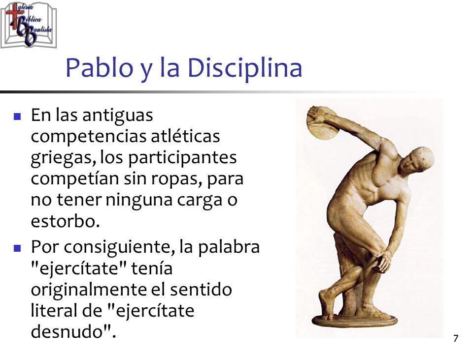 Pablo y la Disciplina En las antiguas competencias atléticas griegas, los participantes competían sin ropas, para no tener ninguna carga o estorbo.