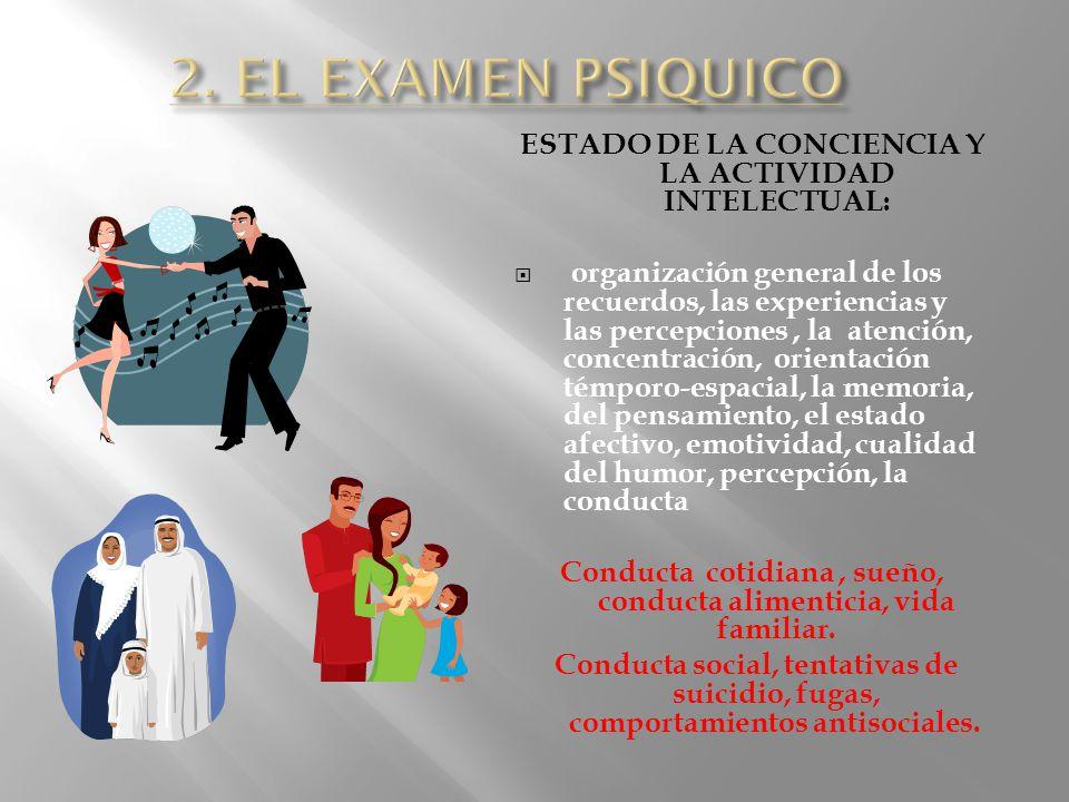 2. EL EXAMEN PSIQUICO ESTADO DE LA CONCIENCIA Y LA ACTIVIDAD INTELECTUAL: