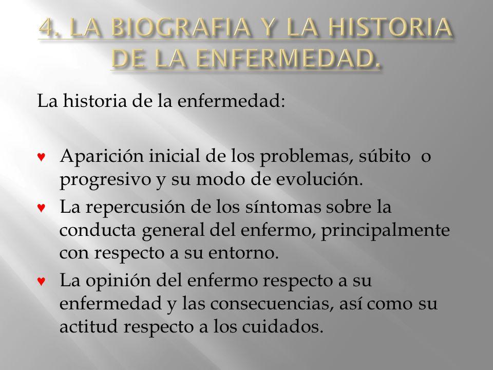 4. LA BIOGRAFIA Y LA HISTORIA DE LA ENFERMEDAD.
