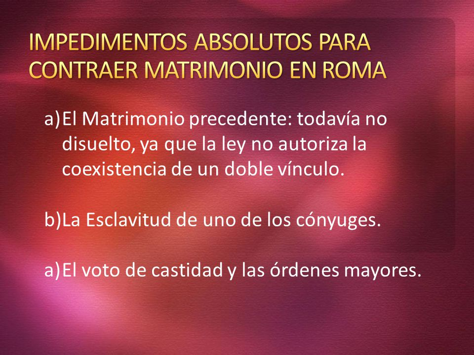 IMPEDIMENTOS ABSOLUTOS PARA CONTRAER MATRIMONIO EN ROMA
