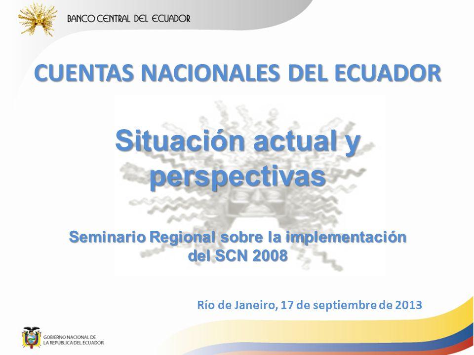 CUENTAS NACIONALES DEL ECUADOR Situación actual y perspectivas Seminario Regional sobre la implementación del SCN 2008