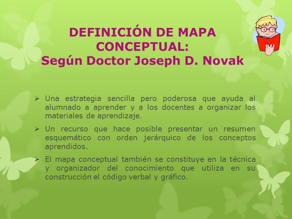 DEFINICIÓN DE MAPA CONCEPTUAL: Según Doctor Joseph D. Novak
