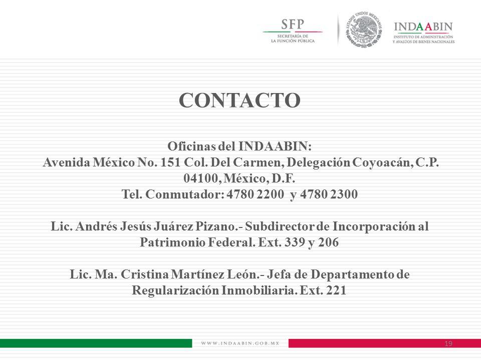 CONTACTO Oficinas del INDAABIN: Avenida México No. 151 Col